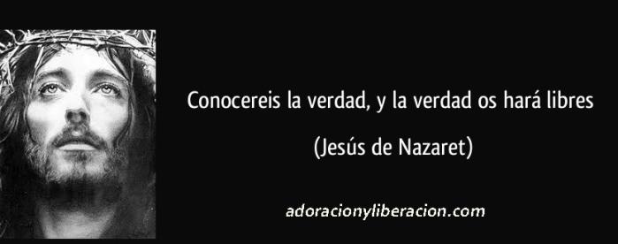 frase-conocereis-la-verdad-y-la-verdad-os-hara-libres-jesus-de-nazaret-116814 copia